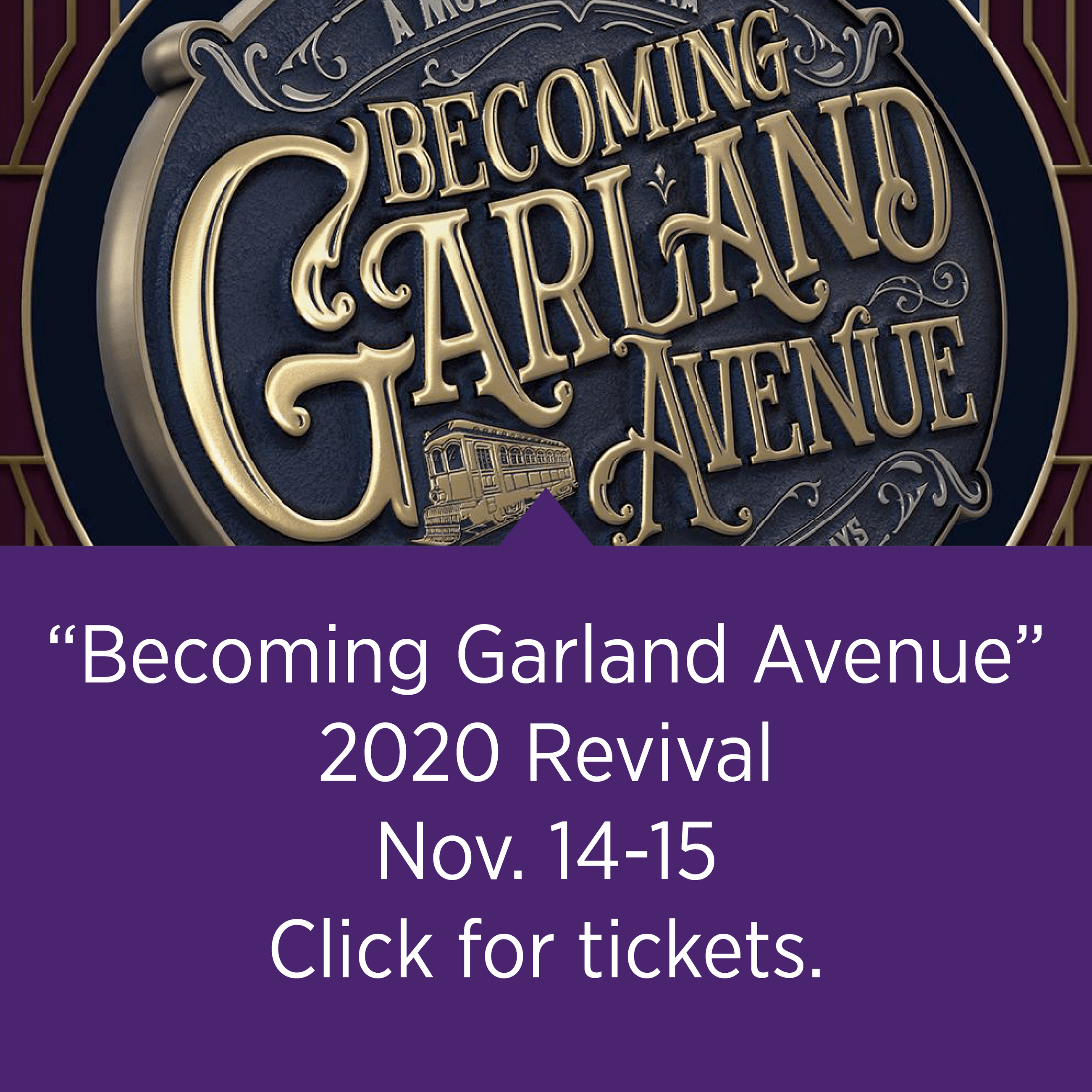 """Becoming Garland Avenue"" (2020 Revival) - Click for tickets."